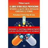Il libro d'oro della prevenzione. Difendere la salute con gli integratori alimentari e le vitamine
