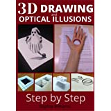 3d drawing and optical illusions: how to draw optical illusions and 3d art step by step Guide for Kids, Teens and Students. N