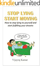 Stop Lying Start Moving: How to stop lying to yourself and start fulfilling your dreams