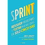 Sprint - El metodo para resolver problemas y testar nuevas ideas en solo cinco d ias / Sprint: How to Solve Big Problems and
