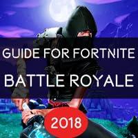 Guide for Fortnite Battle Royale 2018