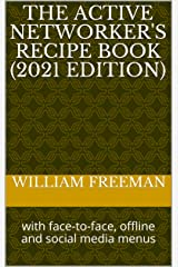 The Active Networker's Recipe Book (2021 Edition): with face-to-face, offline and social media menus Kindle Edition