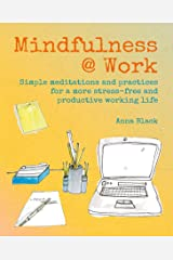 Mindfulness @ Work: Simple meditations and practices for a more stress-free and productive working life Hardcover