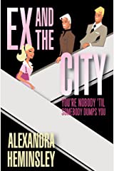 Ex and the City: You're Nobody 'Til Somebody Dumps You Kindle Edition