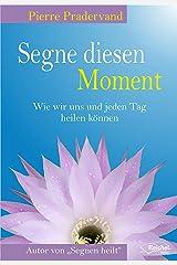 Segne diesen Moment: Wie wir uns und jeden Tag heilen könnnen (German Edition) Kindle Edition