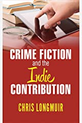 Crime Fiction and the Indie Contribution Kindle Edition