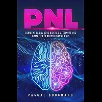 La PNL: Comment connaitre vos vraies motivations pour transformer et réussir votre vie personelle et professionnelle…