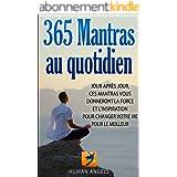 365 Mantras au quotidien: Jour après jour, ces mantras vous donneront la force et l'inspiration pour changer votre vie pour l