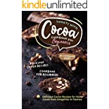 Sweets with Cocoa Cookbook for Beginners: Delicious Cocoa Recipes for Home Cooks from Smoothies to Pastries