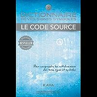 Dictionnaire Rêves-Signes-Symboles, Le Code Source: Pour comprendre les multidimensions des rêves, signes et symboles