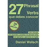 27 Phrasal Verbs Que Debes Conocer (Tercera Edición): Libro bilingüe para aprender y practicar los phrasal verbs con ejemplos
