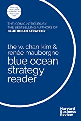 The W. Chan Kim and Renée Mauborgne Blue Ocean Strategy Reader: The iconic articles by bestselling authors W. Chan Kim and Renée Mauborgne Kindle Edition