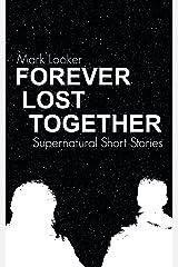 FOREVER LOST TOGETHER: Supernatural Short Stories Kindle Edition