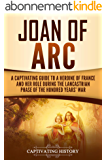 Joan of Arc: A Captivating Guide to a Heroine of France and Her Role During the Lancastrian Phase of the Hundred Years' War (English Edition)