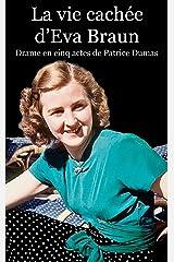 La vie cachée d'Eva Braun: Drame en cinq actes (French Edition) Kindle Edition