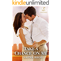 Take a Chance on Me: An Indian billionaire romance (Sehgal Saga (Family & Friends) Book 1)