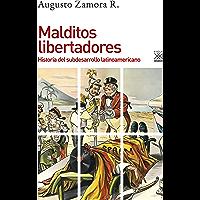 Malditos libertadores. Historia del subdesarrollo latinoamericano (Spanish Edition)