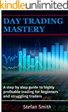 Day Trading Mastery:A step by step guide to highly profitable trading for beginners and struggling traders (Trading Tools, Trading Strategies, Trading ... Risk Management, Money Management)