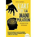 L'ART DE LA MANIPULATION - Décoder votre entourage: Devenez dès maintenant un maître de la psychologie, reconnaissez les tech