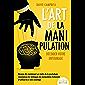 L'ART DE LA MANIPULATION - Décoder votre entourage: Devenez dès maintenant un maître de la psychologie, reconnaissez les…