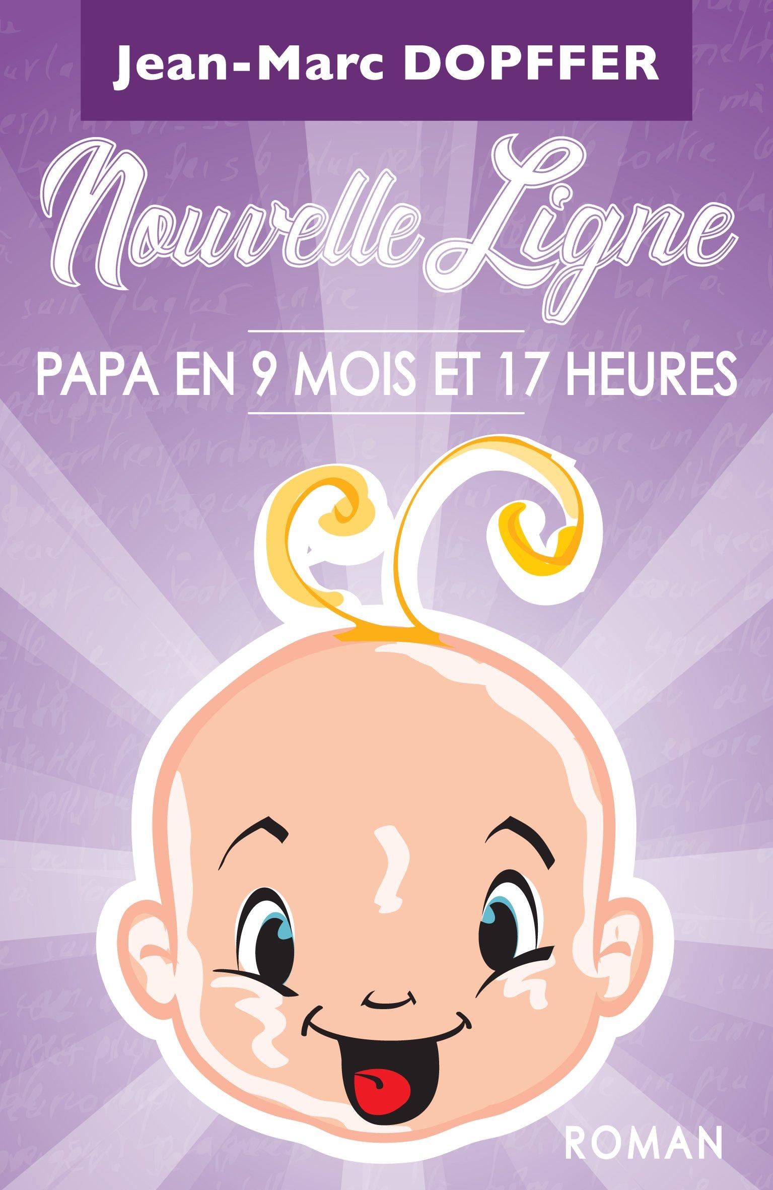 Nouvelle Ligne: Papa en 9 mois et 17 heures por Jean-Marc Dopffer