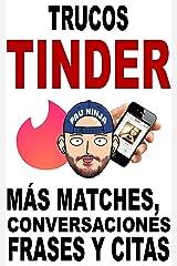 Trucos Tinder: Más matches, conversaciones, frases y citas Versión Kindle