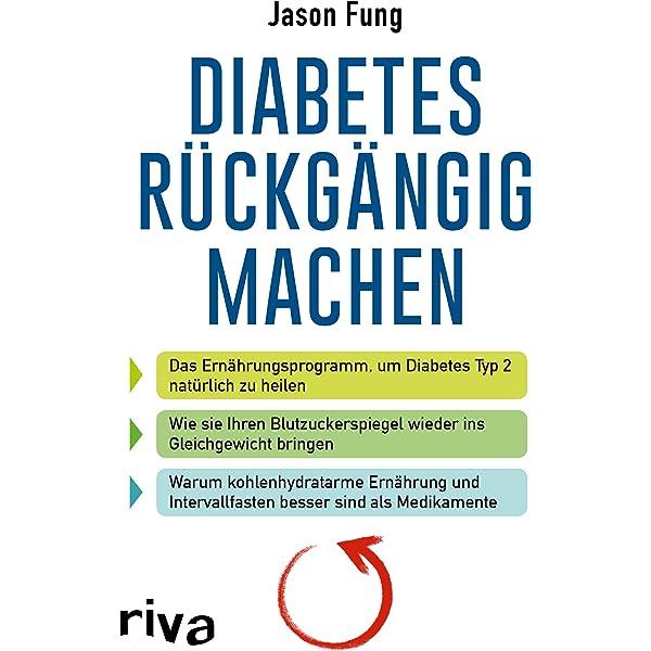 Diabetes Rückgängig Machen Das Ernährungsprogramm Um Diabetes Typ 2 Natürlich Zu Heilen Fung Dr Jason Bücher