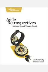 Agile Retrospectives: Making Good Teams Great (Pragmatic Programmers) Paperback