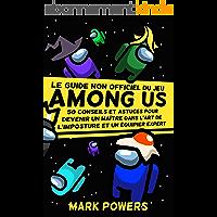 """Le guide non officiel du jeu """"Among Us"""": 50 conseils et astuces pour devenir un maître dans l'art de l'imposture et un…"""