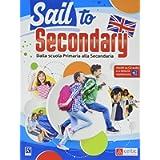 Sail to secondary. Per la Scuola elementare. Con espansione online