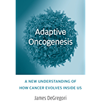 Adaptive Oncogenesis: A New Understanding of How Cancer Evolves inside Us (English Edition)