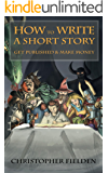 How to Write a Short Story, Get Published & Make Money: Short Story Writing Advice with Examples