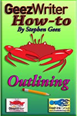 GeezWriter How-To: Outlining: An Author's Guide to Organizing and Planning to Write Novels, Memoirs, and Narratives Kindle Edition