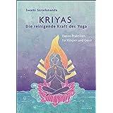 Kriyas - Die reinigende Kraft des Yoga: Detox-Praktiken für Körper und Geist - Entschlacken und mehr Spiritualität, Frieden u