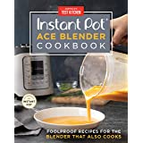 Instant Pot Ace Blender Cookbook: Foolproof Recipes for the Blender That Also Cooks
