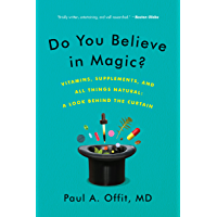 Do You Believe in Magic?: The Sense and Nonsense of Alternative Medicine (Vitamins, Supplements, and All Things Natural…