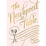 The The Newlywed Table: A Cookbook to Start Your Life Together