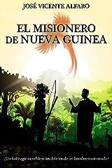 El misionero de Nueva Guinea: ¿Un hallazgo increíble o los delirios de un hombre trastornado? Versión Kindle