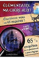 Elémentaire, ma chère Alix !: Eluciderez-vous ces 65 enquêtes ? (Jeux et activités) Libro de bolsillo