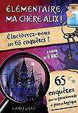 Elémentaire, ma chère Alix !: Eluciderez-vous ces 65 enquêtes ?