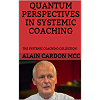 QUANTUM PERSPECTIVES IN SYSTEMIC COACHING: THE SYSTEMIC COACHING COLLECTION (English Edition)
