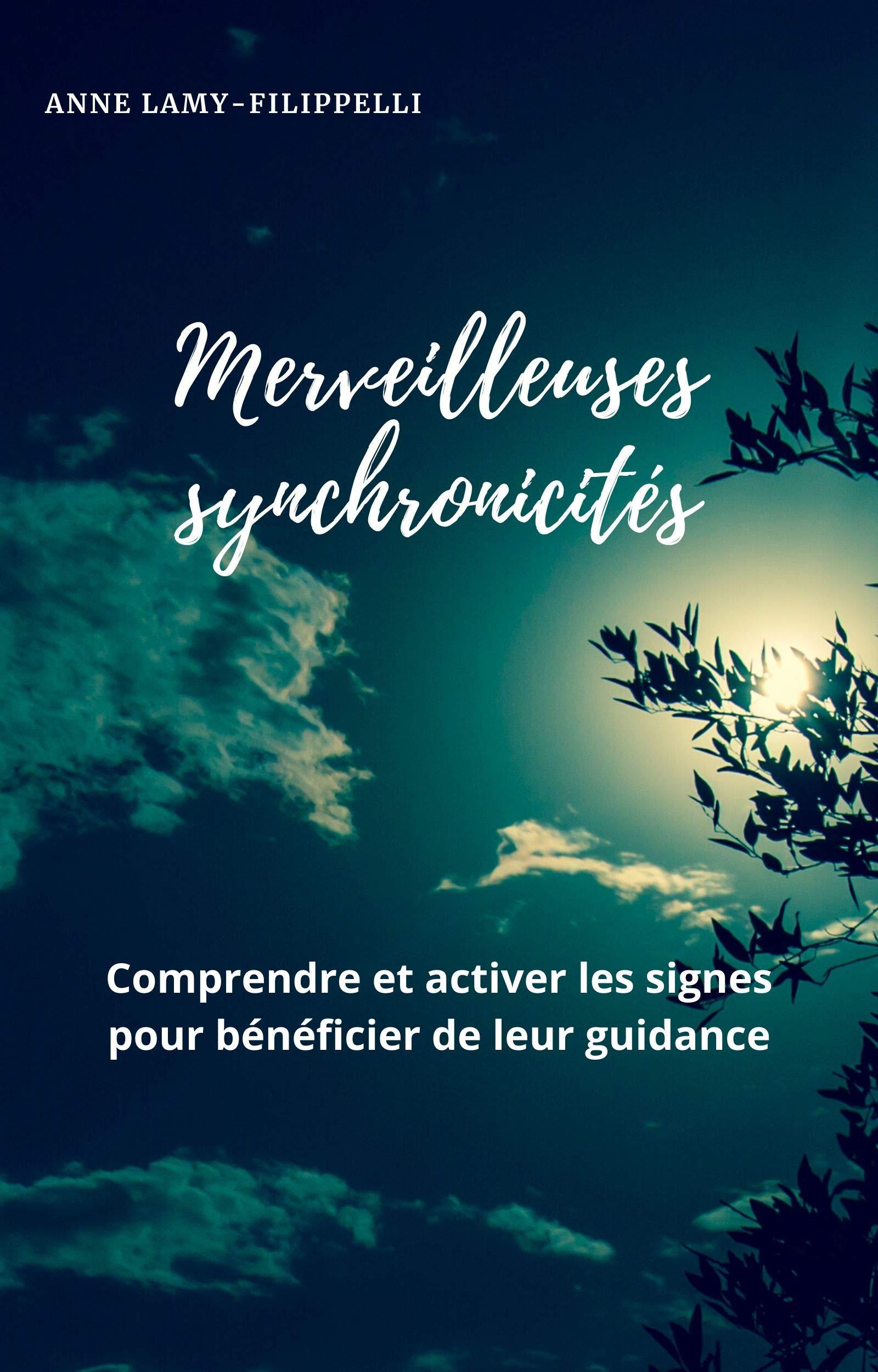 Merveilleuses synchronicités: Comprendre et activer les signes pour bénéficier de leur guidance par Anne Lamy-Filippelli
