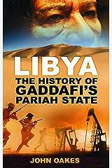 Libya: The History of Gaddafi's Pariah State Kindle Edition