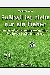 Fußball ist nicht nur ein Fieber #1: Ein Live-Fortsetzungsroman über eine junge Fußballerkarriere (German Edition) Kindle Edition
