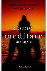 Come meditare: meditazione guidata per principianti, mindfulness, meditazione trascendentale, ascolto profondo, cambiare punto di vista, meditazione camminata, ... vita e raggiungere il successo Vol. 2) Formato Kindle