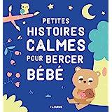 Petites histoires calmes pour bercer bébé (HISTOIRES A RACONTER BEBES)