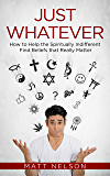 Just Whatever: How to Help the Spiritually Indifferent Find Beliefs that Really Matter (English Edition)