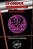 Le Corpus Hermeticum d'Hermès Trismégiste: Edition intégrale (Littérature ésotérique)