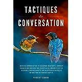 TACTIQUES DE CONVERSATION: Guide de communication efficace pour débutants : comment engager une conversation, faire plaisir,