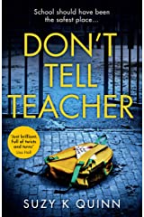 Don't Tell Teacher: An absolutely gripping psychological thriller, with a heart-stopping twist Kindle Edition